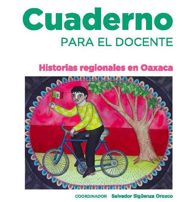 Cuaderno para el docente. Historias regionales en Oaxaca