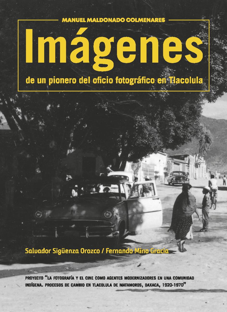 """Descarga aquí el libro """"Manuel Maldonado Colmenares. Pionero del oficio fotográfico en Tlacolula"""""""